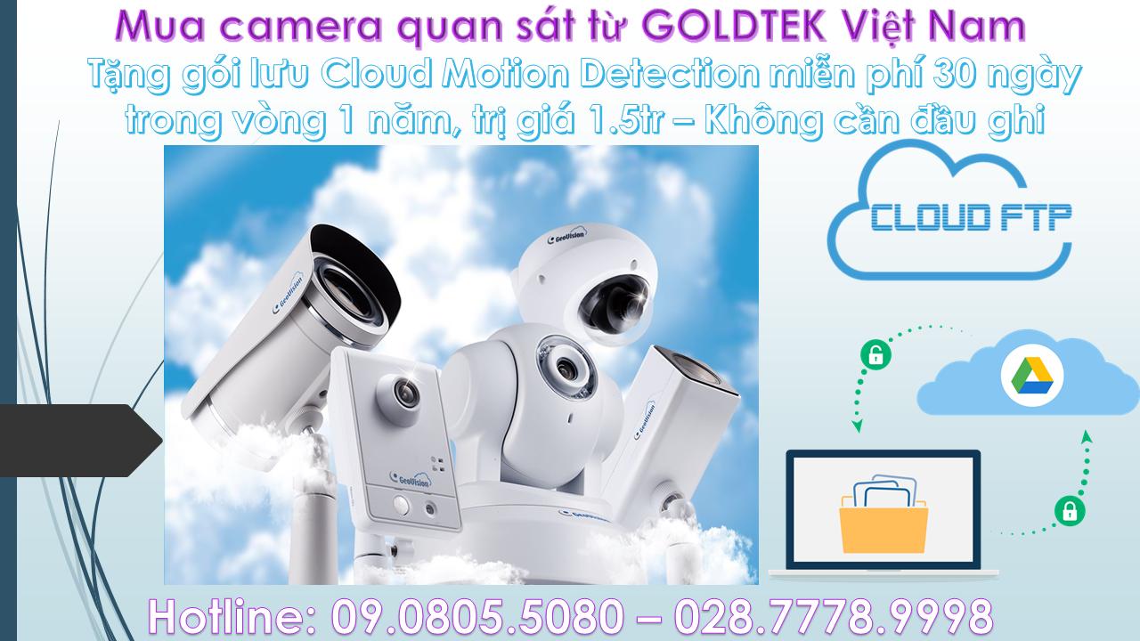 Mua bất cứ Camera quan sát từ GOLDTEK- Tặng gói lưu Cloud Motion Detection miễn phí 30 ngày